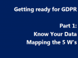 Download: Getting ready for GDPR Part 1: Know Your Data