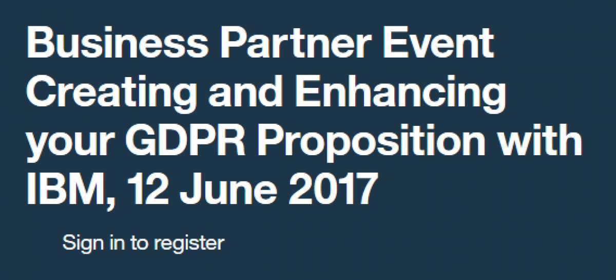 EVENT: IBM Business Partner Event – Creating and Enhancing your GDPR Proposition with IBM