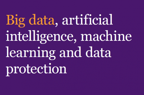 DOWNLOAD: Big data, artificial intelligence, machine learning and data protection