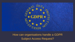 How can organisations handle a GDPR Subject Access Request?